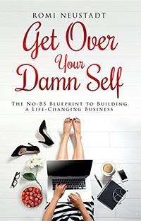 Get Over Your Damn Self, by Romi Neustadt