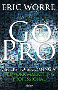 Go Pro - 7 Steps to Becoming a Networking Marketing Professional, by Eric Worre